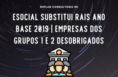 ESOCIAL SUBSTITUI RAIS Ano Base 2019   Empresas dos grupos 1 e 2 desobrigados