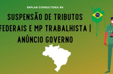 SUSPENSÃO DE TRIBUTOS FEDERAIS E MP TRABALHISTA   Anúncio Governo