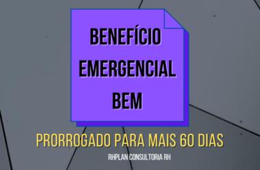 Benefício Emergencial (B.E.M.) Prorrogado pra mais 60 Dias